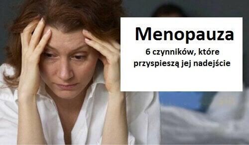 Menopauza – 6 czynników, które ją przyspieszą